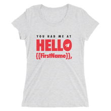 Load image into Gallery viewer, You Had Me at Hello {{FirstName}} (Women's)