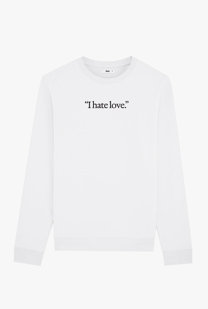 Crewneck White I Hate Love