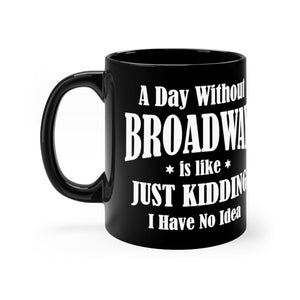 A Day Without Broadway - Black 11oz Mugs 11oz Mug