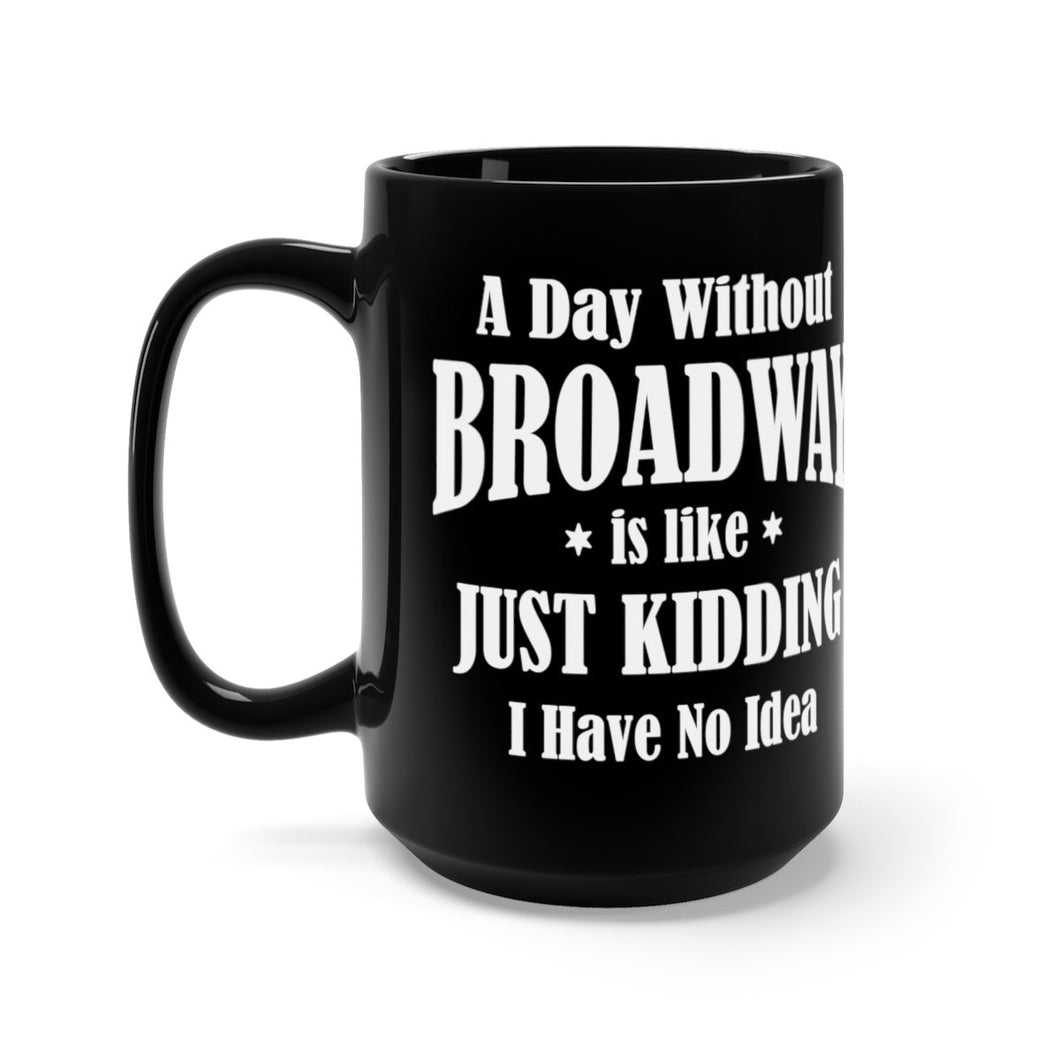 A Day Without Broadway - Black 15oz Mugs 15oz Mug