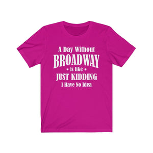 A Day Without Broadway - Unisex Jersey Short Sleeve Tee Berry / Xs Men Women T-Shirt