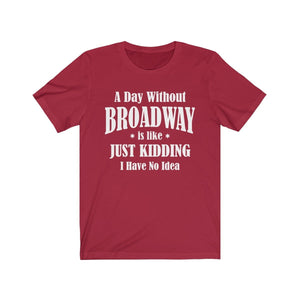 A Day Without Broadway - Unisex Jersey Short Sleeve Tee Canvas Red / Xs Men Women T-Shirt