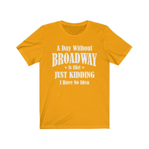 A Day Without Broadway - Unisex Jersey Short Sleeve Tee Gold / Xs Men Women T-Shirt