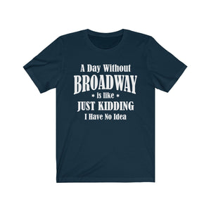 A Day Without Broadway - Unisex Jersey Short Sleeve Tee Navy / Xs Men Women T-Shirt
