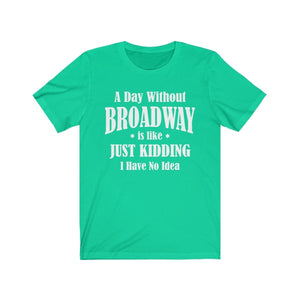 A Day Without Broadway - Unisex Jersey Short Sleeve Tee Teal / Xs Men Women T-Shirt
