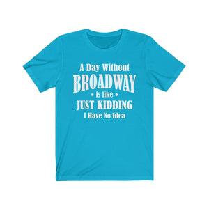 A Day Without Broadway - Unisex Jersey Short Sleeve Tee Turquoise / Xs Men Women T-Shirt