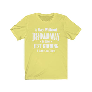 A Day Without Broadway - Unisex Jersey Short Sleeve Tee Yellow / Xs Men Women T-Shirt