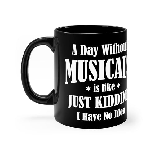 A Day Without Musicals - Black 11oz Mugs 11oz Mug