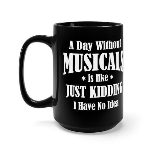 A Day Without Musicals - Black 15oz Mugs 15oz Mug