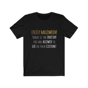 Halloween Is The Only Day You Can Eat In Your Costume - Unisex Jersey Short Sleeve Tee Black / Xs Men Women T-Shirt
