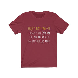 Halloween Is The Only Day You Can Eat In Your Costume - Unisex Jersey Short Sleeve Tee Cardinal / Xs Men Women T-Shirt