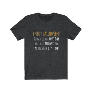 Halloween Is The Only Day You Can Eat In Your Costume - Unisex Jersey Short Sleeve Tee Dark Grey Heather / L Men Women T-Shirt
