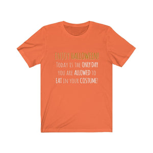 Halloween Is The Only Day You Can Eat In Your Costume - Unisex Jersey Short Sleeve Tee Orange / Xs Men Women T-Shirt