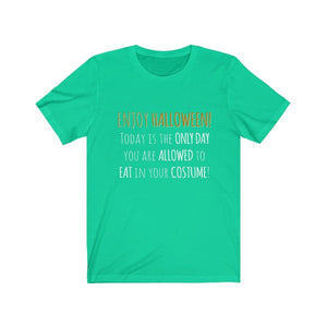 Halloween Is The Only Day You Can Eat In Your Costume - Unisex Jersey Short Sleeve Tee Teal / Xs Men Women T-Shirt