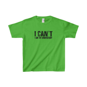 """I Can't I Am The Understudy"" - Youth Heavy Cotton Tee - Theatre Geek Shirts & Apparel"
