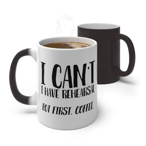 I Cant I Have Rehearsal But First Coffee - Heat Activated Color Changing Mug 11oz Mug