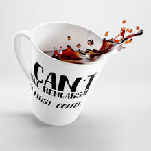 I Cant I Have Rehearsal But First Coffee - Latte mug 12oz Mug