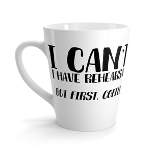 I Cant I Have Rehearsal But First Coffee - Latte mug Mug