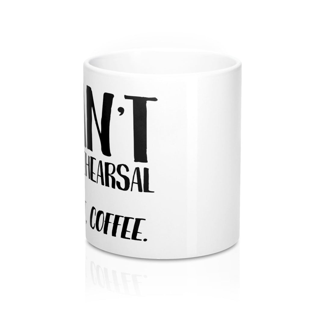 I Cant I Have Rehearsal But First Coffee - Mugs 11oz Mug