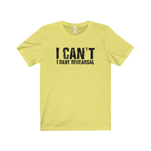 """I Can't I Have Rehearsal"" - Unisex Jersey Short Sleeve Tee - Theatre Geek Shirts & Apparel"