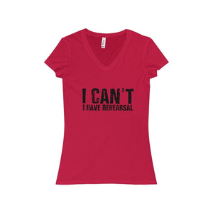 """I Can't I Have Rehearsal"" - Women's Jersey Short Sleeve V-Neck Tee - Theatre Geek Shirts & Apparel"