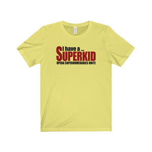 """I have a Superkid"" - Unisex Jersey Short Sleeve Tee - Theatre Geek Shirts & Apparel"