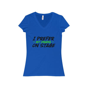 """I Prefer My Drama On Stage"" - Women's Jersey Short Sleeve V-Neck Tee - Theatre Geek Shirts & Apparel"
