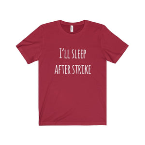 """I'll Sleep After Strike"" - Unisex Jersey Short Sleeve Tee - Theatre Geek Shirts & Apparel"