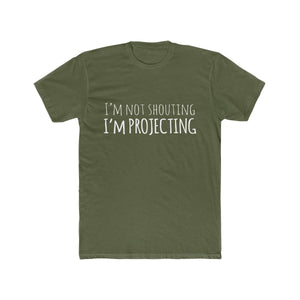 Im Not Shouting Im Projecting - Mens Cotton Crew Tee Solid Military Green / XS Men T-Shirt