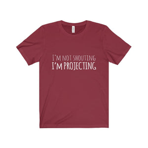 Im Not Shouting Projecting - Unisex Jersey Short Sleeve Tee Cardinal / Xs T-Shirt