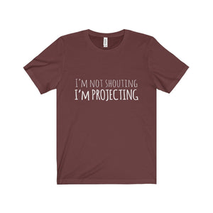 Im Not Shouting Projecting - Unisex Jersey Short Sleeve Tee Maroon / Xs T-Shirt