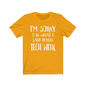 Im Sorry For What I Said During Tech Week - Unisex Jersey Short Sleeve Tee Gold / Xs Men Women T-Shirt