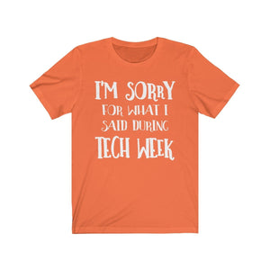 Im Sorry For What I Said During Tech Week - Unisex Jersey Short Sleeve Tee Orange / Xs Men Women T-Shirt