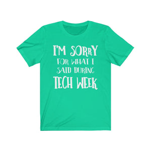 Im Sorry For What I Said During Tech Week - Unisex Jersey Short Sleeve Tee Teal / Xs Men Women T-Shirt