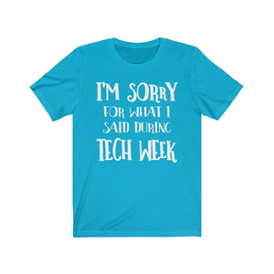 Im Sorry For What I Said During Tech Week - Unisex Jersey Short Sleeve Tee Turquoise / Xs Men Women T-Shirt