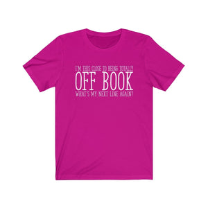 Im This Close To Being Off Book - Unisex Jersey Short Sleeve Tee Berry / Xs Men Women T-Shirt