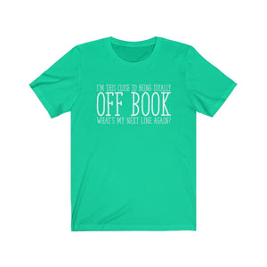 Im This Close To Being Off Book - Unisex Jersey Short Sleeve Tee Teal / Xs Men Women T-Shirt