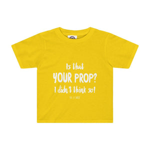 """Is That Your Prop? I Didn't Think So!"" - Kids Tee - Theatre Geek Shirts & Apparel"