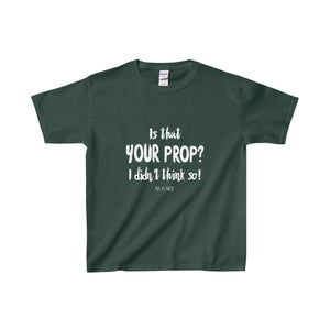 Is That Your Prop I Didnt Think So! - Youth Heavy Cotton Tee Forest Green / Xs Kids Clothes