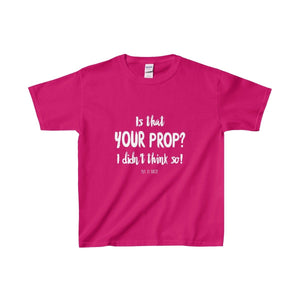 Is That Your Prop I Didnt Think So! - Youth Heavy Cotton Tee Heliconia / Xs Kids Clothes