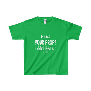 Is That Your Prop I Didnt Think So! - Youth Heavy Cotton Tee Irish Green / Xs Kids Clothes