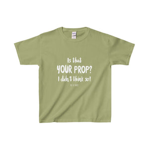 Is That Your Prop I Didnt Think So! - Youth Heavy Cotton Tee Kiwi / Xs Kids Clothes