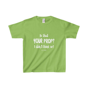 Is That Your Prop I Didnt Think So! - Youth Heavy Cotton Tee Lime / Xs Kids Clothes