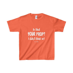 Is That Your Prop I Didnt Think So! - Youth Heavy Cotton Tee Orange / Xs Kids Clothes