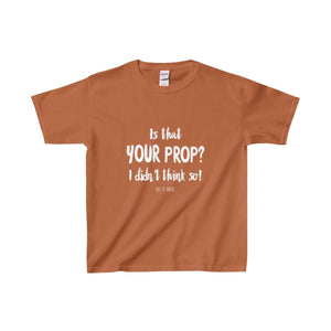 Is That Your Prop I Didnt Think So! - Youth Heavy Cotton Tee Texas Orange / Xs Kids Clothes
