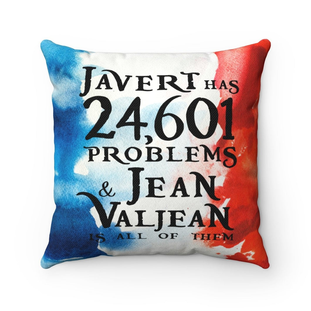 Javert Has 24601 Problems (Les Miserables) - Spun Polyester Square Pillow 14X14 Home Decor