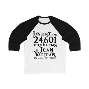 Javert Has 24601 Problems (Les Miserables) - Unisex 3/4 Sleeve Baseball Tee White/ Black / S Men Women Long-Sleeve