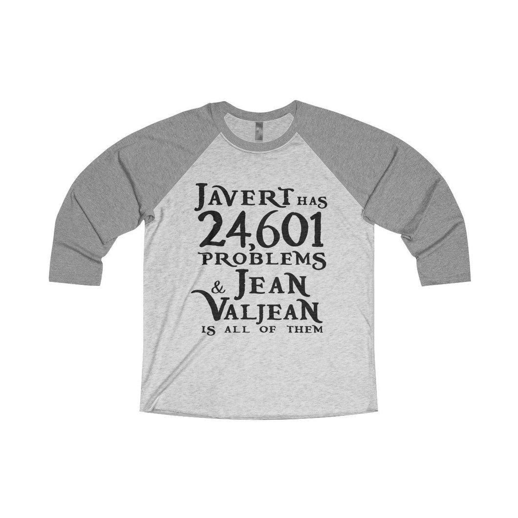 Javert Has 24601 Problems (Les Miserables) - Unisex Tri-Blend 3/4 Raglan Tee L / Premium Heather / Heather White Men Women Long-Sleeve