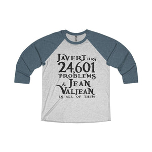 Javert Has 24601 Problems (Les Miserables) - Unisex Tri-Blend 3/4 Raglan Tee Xs / Indigo / Heather White Men Women Long-Sleeve