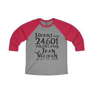 Javert Has 24601 Problems (Les Miserables) - Unisex Tri-Blend 3/4 Raglan Tee Xs / Vintage Red / Premium Heather Men Women Long-Sleeve